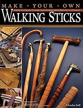 Make Your Own Walking Sticks: How to Craft Canes and Staffs from Rustic to Fancy 9781565233201