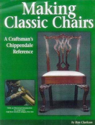 Making Classic Chairs: A Craftsmans Chippendale Reference 9781565230811