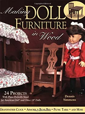Making Doll Furniture in Wood: 30 Projects and Plans Perfectly Sized for American Girl and Other 18 Inch Dolls 9781565232006