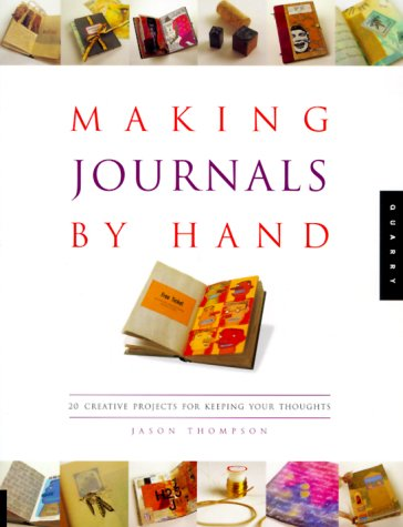 Making Journals by Hand: 26 Creative Projects for Keeping Your Thoughts 9781564966766
