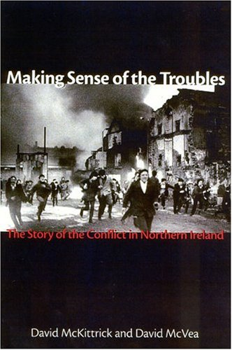 Making Sense of the Troubles: The Story of the Conflict in Northern Ireland 9781561310708