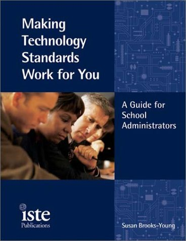 Making Technology Standards Work for You: A Guide for School Administrators 9781564841902