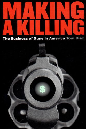 Making a Killing: The Business of Guns in America 9781565845671