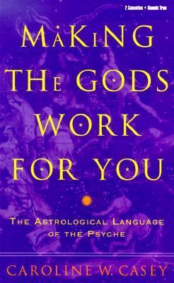 Making the Gods Work for You: The Astrological Language of the Psyche 9781564556387