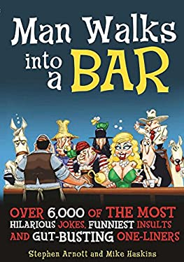 Man Walks Into a Bar: Over 6,000 of the Most Hilarious Jokes, Funniest Insults and Gut-Busting One-Liners 9781569756225