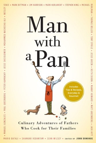 Man with a Pan: Culinary Adventures of Fathers Who Cook for Their Families 9781565129856