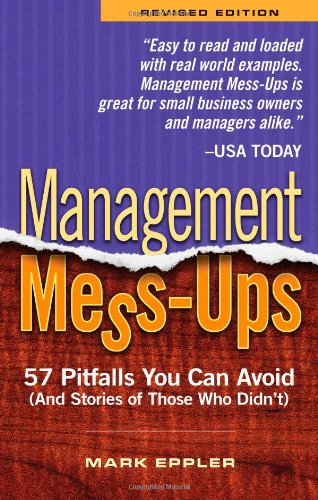 Management Mess-Ups: 57 Pitfalls You Can Avoid (and Stories of Those Who Didn't) 9781564148483