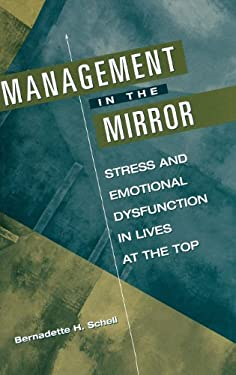 Management in the Mirror: Stress and Emotional Dysfunction in Lives at the Top 9781567201970