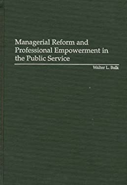 Managerial Reform and Professional Empowerment in the Public Service 9781567200119
