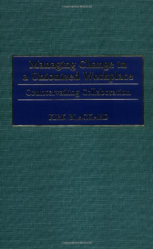 Managing Change in a Unionized Workplace: Countervailing Collaboration 9781567203486