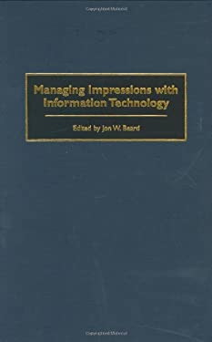 Managing Impressions with Information Technology 9781567202373