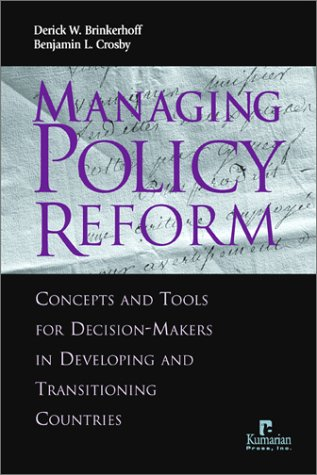 Managing Policy Reform: Concepts and Tools for Decision-Makersin Developing and Transitioning Countries 9781565491427