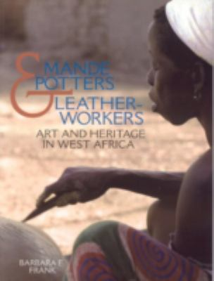 Mande Potters and Leatherworkers: Art and Heritage in West Africa 9781560989509