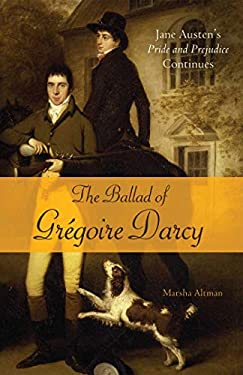 The Ballad of Gregoire Darcy: Jane Austen's Pride and Prejudice Continues 9781569759370