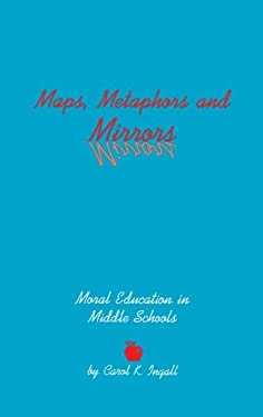 Maps, Metaphors, and Mirrors: Moral Education in Middle School 9781567503012