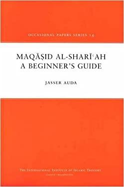 Maqasid Al-Shariah: A Beginner's Guide (Occasional Paper)