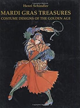 Mardi Gras Treasures: Costume Designs of the Golden Age 9781565547247