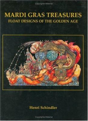 Mardi Gras Treasures: Float Designs of the Golden Age 9781565547230