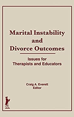 Marital Instability and Divorce Outcomes: Issues for Therapists and Educators 9781560241157