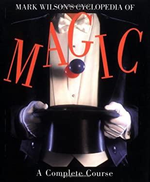Mark Wilson's Cyclopedia of Magic: A Complete Course 9781561386130