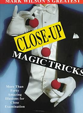 Mark Wilson's Greatest Close-Up Magic Tricks 9781561385690