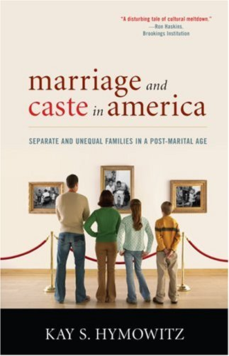 Marriage and Caste in America: Seperate and Unequal Families in a Post-Marital Age 9781566637534