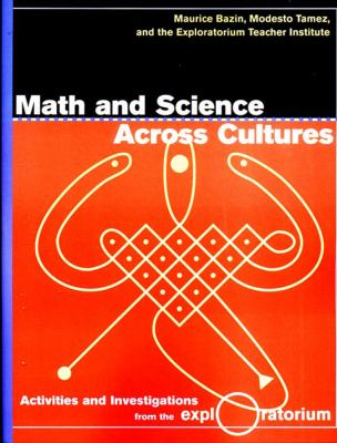 Math and Science Across Cultures: Activities and Investigations from the Exploratorium 9781565845411