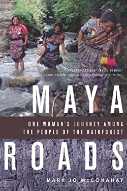 Maya Roads: One Woman's Journey Among the People of the Rainforest 9781569765487