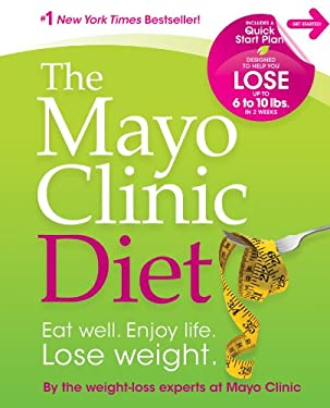 Mayo Clinic Diet: Eat Well Enjoy Life Lose Weight