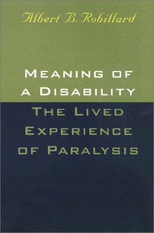 Meaning of a Disability: The Lived Experience of Paralysis 9781566396769