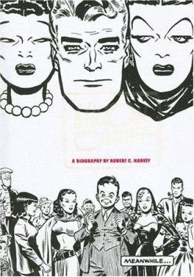 Meanwhile...: A Biography of Milton Caniff, Creator of Terry and the Pirates and Steve Canyon 9781560977827