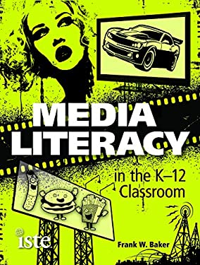 Media Literacy in the K-12 Classroom 9781564843074