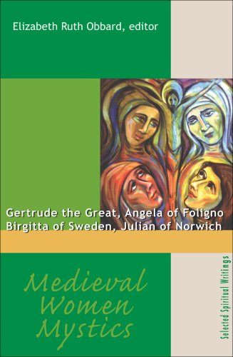 Medieval Women Mystics: Gertrude the Great, Angela of Foligno, Birgitta of Sweden, Julian of Norwich 9781565482784