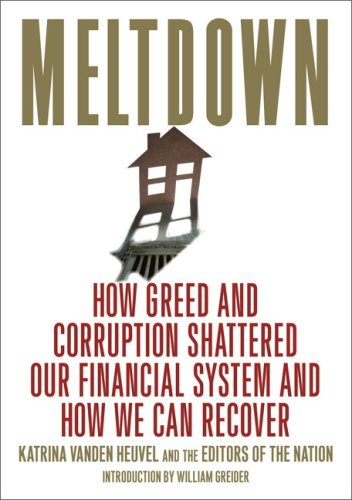 Meltdown: How Greed and Corruption Shattered Our Financial System and How We Can Recover 9781568584331