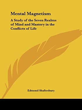 Mental Magnetism: A Study of the Seven Realms of Mind and Mastery in the Conflicts of Life 9781564595706