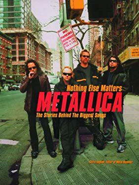 Metallica: Nothing Else Matters: The Stories Behind the Biggest Songs 9781560255369