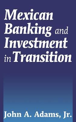 Mexican Banking and Investment in Transition 9781567200546