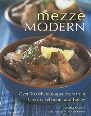 Mezze Modern: Delicious Appetizers from Greece, Lebanon, and Turkey 9781566567138
