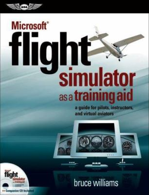 Microsoft Flight Simulator as a Training Aid: A Guide for Pilots, Instructors, and Virtual Aviators [With CD] 9781560276708