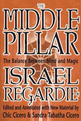 Middle Pillar: The Balance Between Mind and Magic: Formerly the Middle Pillar 9781567181401