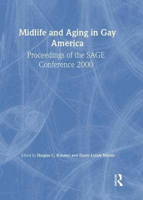 Midlife and Aging in Gay America: Proceedings of the Sage Conference 2000 9781560232612