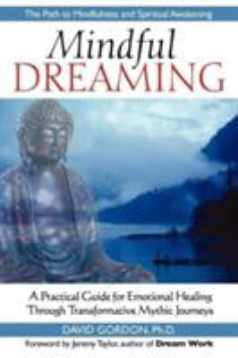 Mindful Dreaming: A Practical Guide for Emotional Healing Through Tranformative Mythic Journeys 9781564149220