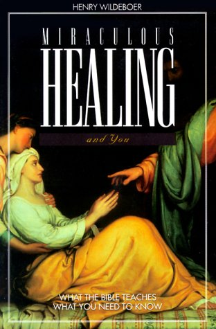 Miraculous Healing and You-Student Bk: What the Bible Teaches, What You Need to Know 9781562124175