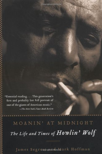 Moanin' at Midnight: The Life and Times of Howlin' Wolf 9781560256830