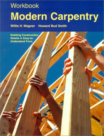 Modern Carpentry: Building Construction Details in Easy-To-Understand Form 9781566375702