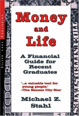 Money and Life: A Financial Guide for People Just Starting Out in Their Working Lives 9781563437960