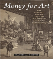 Money for Art: The Tangled Web of Art and Politics in American Democracy 9781566637688