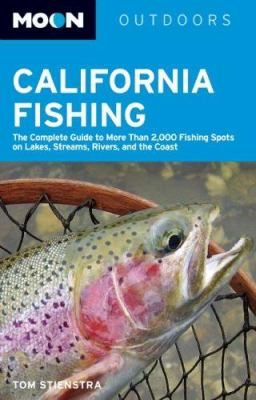 Moon California Fishing: The Complete Guide to Fishing on Lakes, Streams, Rivers, and the Coast 9781566918404