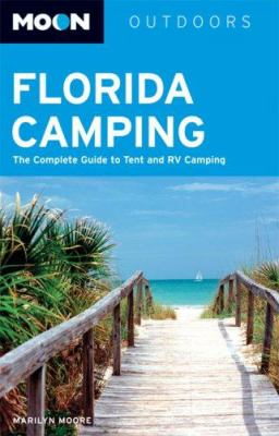 Moon Florida Camping: The Complete Guide to Tent and RV Camping 9781566918251