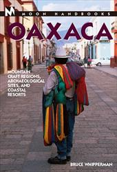 Moon Handbooks Oaxaca: Mountain Craft Regions, Archaeological Sites, and Coastal Resorts 7013396